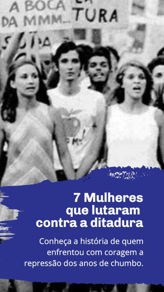 7 mulheres que lutaram contra a ditadura
