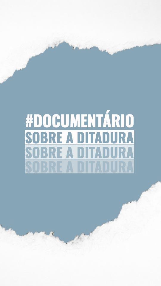 Documentário Sobre a Ditadura