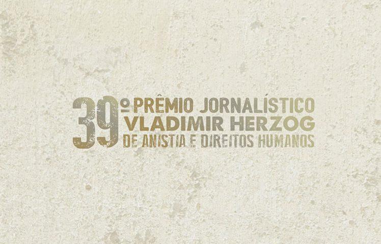 39º Prêmio Jornalístico Vladimir Herzog de Anistia e Direitos Humanos