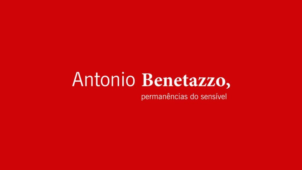 Antonio Benetazzo - Permanências do Sensível